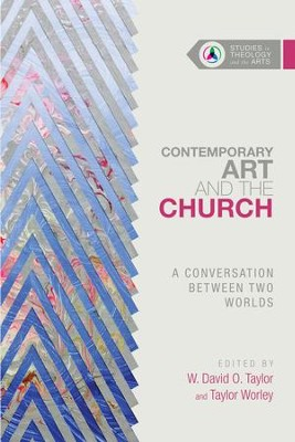 Contemporary Art and the Church: A Conversation Between Two Worlds - eBook  -     Edited By: W. David O. Taylor, Taylor Worley     By: Edited by W. David O. Taylor & Taylor Worley