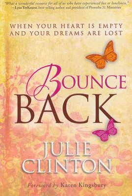 Bounce Back: When Your Heart Is Empty and Your Dreams Are Lost  -     By: Julie Clinton