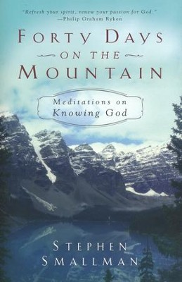 Forty Days on the Mountain: Meditations on Knowing God  -     By: Stephen Smallman