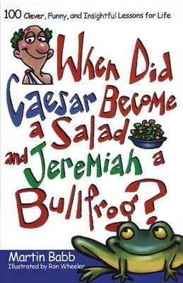 When Did Caesar Become a Salad and Jeremiah a Bull: 100 Clever, Funny, and Insightful Lessons for Life - eBook  -     By: Martin Babb