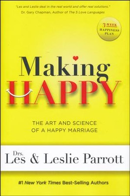 Making Happy: The Art and Science of a Happy Marriage  -     By: Dr. Les Parrott, Dr. Leslie Parrott