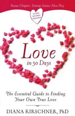 Love in 90 Days: The Essential Guide to Finding Your Own True Love  -     By: Diana Kirschner