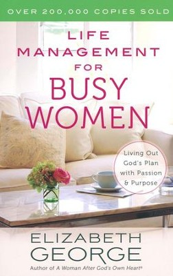 Life Management for Busy Women: Living Out God's Plan with Passion and Purpose  -     By: Elizabeth George