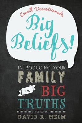 Small Devotionals, Big Beliefs!: Introducing Your Family to Big Truths   -     By: David R. Helm
