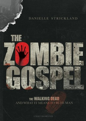 The Zombie Gospel: The Walking Dead and What it Means to Be Human - eBook  -     By: Danielle J. Strickland