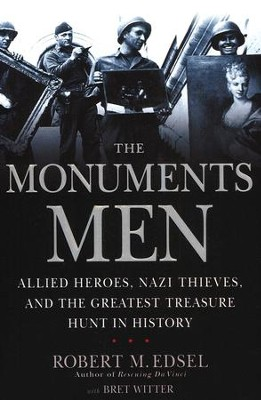 The Monuments Men: Allied Heroes, Nazi Thieves, and the Greatest Treasure Hunt in History  -     By: Robert M. Edsel, Bret Witter