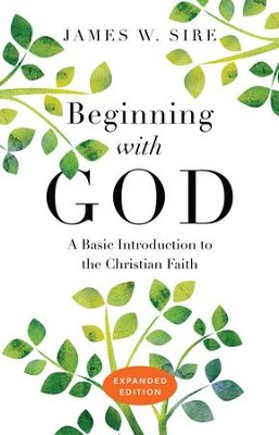 Beginning with God: A Basic Introduction to the Christian Faith - eBook  -     By: James W. Sire