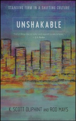 Unshakable: Standing Firm in a Shifting Culture  -     By: K. Scott Oliphint, Rod Mays