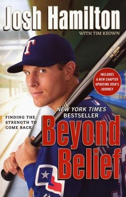 Beyond Belief: Finding the Strength to Come Back   -     By: Josh Hamilton