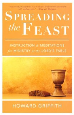 Spreading the Feast: Instruction & Meditations for Ministry at the Lord's Table  -     By: Howard Griffith