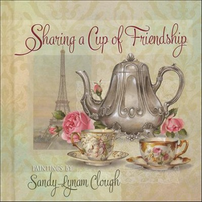 Sharing a Cup of Friendship  -     By: Sandy Clough