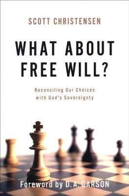 What About Free Will? Reconciling Our Choices with God's Sovereignty  -     By: Scott Christensen