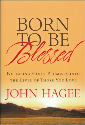 Born to Be Blessed: Releasing God's Promises into the Lives of Those You Love  -     By: John Hagee