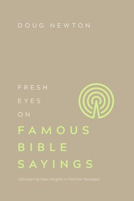 Fresh Eyes on Famous Bible Sayings: Discovering New Insights in Familiar Passages - eBook  -     By: Doug Newton