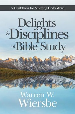 Delights and Disciplines of Bible Study: A Guidebook for Studying God's Word - eBook  -     By: Warren W. Wiersbe