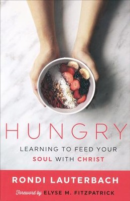 Hungry: Learning to Feed Your Soul With Christ   -     By: Rondi R. Lauterbach