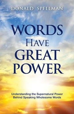 Words Have Great Power: Understanding the Supernatural Power Behind Speaking Wholesome Words - eBook  -     By: Donald Spellman