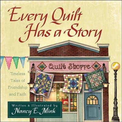 Every Quilt Has a Story: Timeless Tales of Friendship and Faith  -     By: Nancy E. Mink