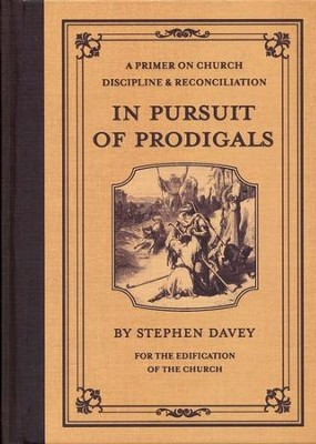 In Pursuit of Prodigals: A Primer on Church Discipline and Reconciliation  -     By: Stephen Davey