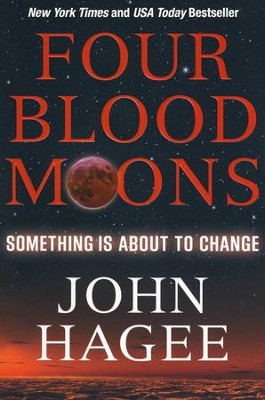 Four Blood Moons: Something is About to Change  -     By: John Hagee