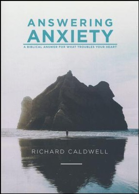 Answering Anxiety; A Biblical Answer for What Troubles Your Heart  -     By: Richard Caldwell