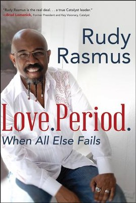 Love. Period. When All Else Fails   -     By: Rudy Rasmus