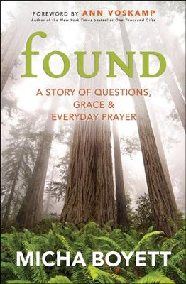 Found: A Story of Questions, Grace & Everyday Prayer  -     By: Micha Boyett