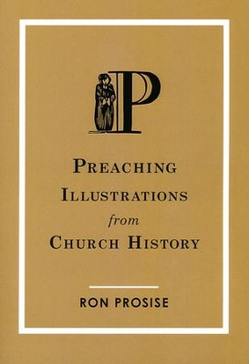 Preaching Illustrations from Church History  -     By: Ron Prosise
