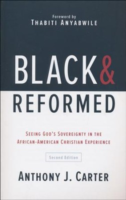 Black and Reformed: Seeing God's Sovereignty in the African-American Christian Experience  -     By: Anthony J. Carter