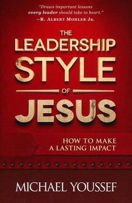 The Leadership Style of Jesus: How to Make a Lasting Impact  -     By: Michael Youssef