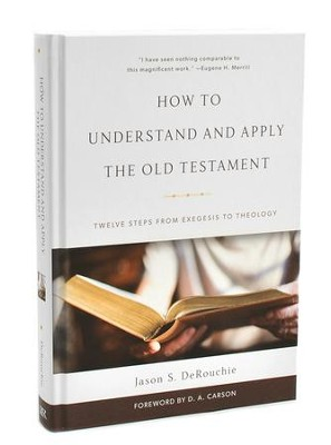 How to Understand and Apply the Old Testament: Twelve Steps from Exegesis Theology  -     By: Jason S. DeRouchie