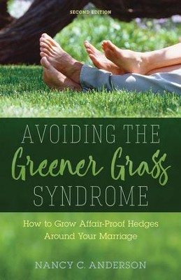 Avoiding the Greener Grass Syndrome: How to Grow Affair-Proof Hedges Around Your Marriage - eBook  -     By: Nancy C. Anderson