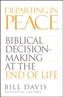 Departing in Peace: Biblical Decision-Making at the End of Life  -     By: William Clifford Davis