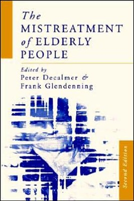 The Mistreatment of Elderly People   -     By: Frank Glendenning, Peter Decalmer