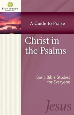 Christ in the Psalms: A Guide to Praise (Psalms)   -     By: Stonecroft Ministries