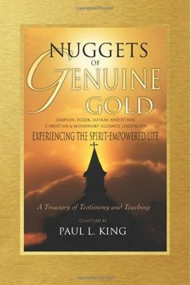 Nuggets of Genuine Gold: Experiencing the Spirit-Empowered Life - A Treasury of Testimony and Teaching  -     By: Paul L. King
