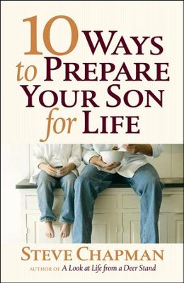 10 Ways to Prepare Your Son for Life  -     By: Steve Chapman