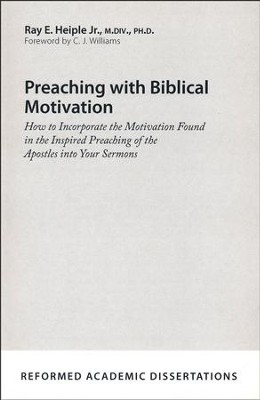 Preaching with Biblical Motivation: How to Incorporate the Motivation Found in the Inspired Preaching of the Apostles into Your Sermons  -     By: Ray E. Heiple