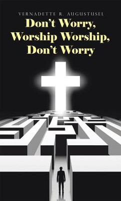Don'T Worry, Worship Worship, Don'T Worry - eBook  -     By: Vernadette R. Augustusel
