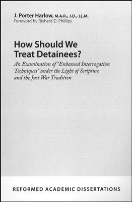 How Should We Treat Detainees?: An Examination of Enhanced Interrogation Techniques under the Light of Scripture and the Just War Tradition  -     By: J. Porter Harlow