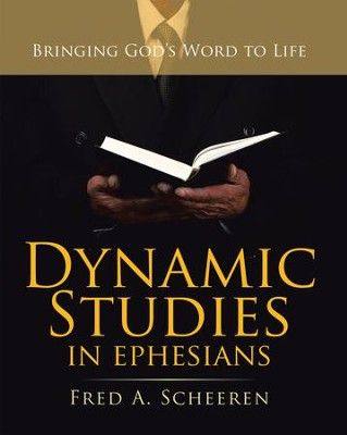 Dynamic Studies in Ephesians: Bringing God'S Word to Life - eBook  -     By: Fred A. Scheeren