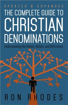 The Complete Guide to Christian Denominations: Understanding the History, Beliefs, and Differences, Updated and Expanded  -     By: Ron Rhodes