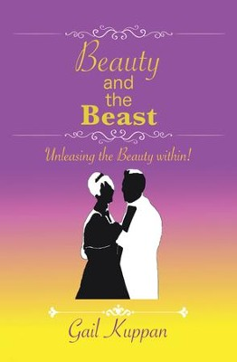 Beauty and the Beast: Unleashing the Beauty Within! - eBook  -     By: Gail Kuppan
