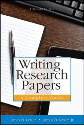 Writing Research Papers: A Complete Guide 15th Edition  -     By: James D. Lester