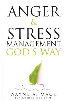 Anger and Stress Management, God's Way  -     By: Wayne A. Mack