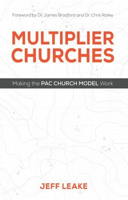 Multiplier Churches: Making the PAC Church Model Work - eBook  -     By: Jeff Leake, Dr. James T. Bradford, Dr. Chris Railey