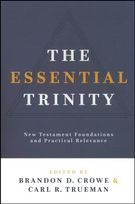 The Essential Trinity: New Testament Foundations and Practical Relevance  -     Edited By: Brandon D. Crowe, Carl R. Truman     By: Edited by Brandon D. Crowe & Carl R. Trueman