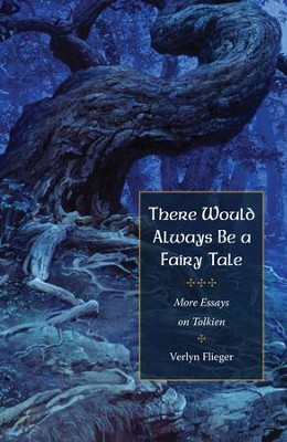 There Would Always Be a Fairy Tale: More Essays on Tolkien - eBook  -     By: Verlyn Flieger