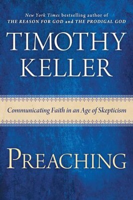 Preaching: Communicating Faith in a Skeptical Age  -     By: Timothy Keller
