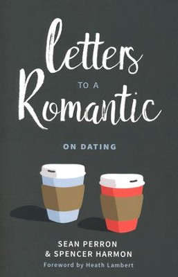 Letters to a Romantic: On Dating  -     By: Sean Perron, Spencer Harmon